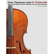 Duos Classiques pour le Violoncelle: Pièces faciles de Beethoven, Mozart, Tchaikovsky, ainsi que d'autres compositeurs (French Edition)