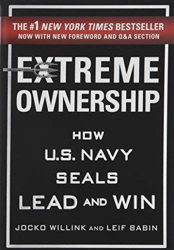 Extreme Ownership: How U.S. Navy SEALs Lead and Win (New Edition) (Navy Start Guide)