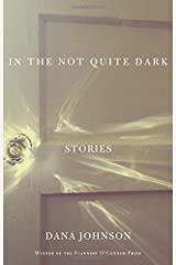 In the Not Quite Dark: Stories Paperback