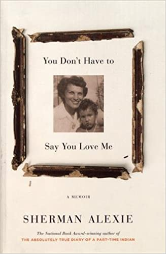You dont have to say you love me a memoir sherman alexie you dont have to say you love me a memoir sherman alexie 9780316270755 amazon books fandeluxe Choice Image