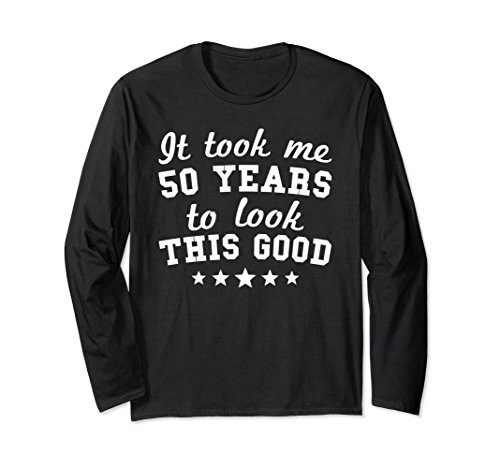 50 years to look this good shirt - 6