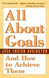 img - for All about Goals and How to Achieve Them by Jack Ensign Addington (1983-10-03) book / textbook / text book