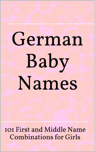 German Baby Names: 101 First and Middle Name Combinations