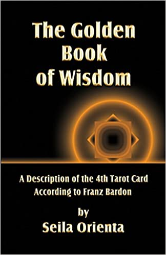 Vapaa ladata äänikirjoja mp3-levylle The Golden Book of Wisdom: Revelation of the 4th Tarot Card  According to Franz Bardon ePub 1499256280 by Seila Orienta