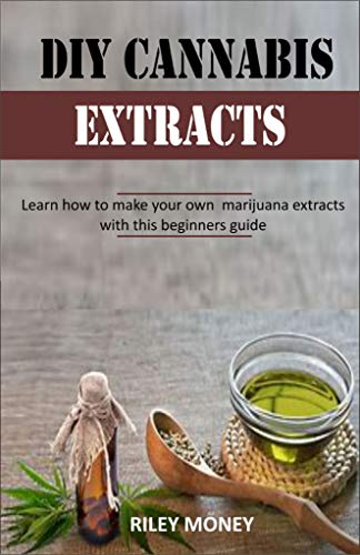 DIY CANNABIS EXTRACTS: Learn how to make your own marijuana extracts with this beginners guide (Pipe Bho)