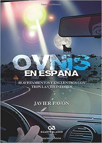Ovnis en España. 50 avistamientos y encuentros con tripulantes inéditos: Amazon.es: Pavón, Javier: Libros