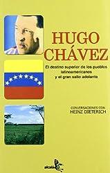 Hugo Chavez: El Destino Superior de los Pueblos Latinoamericanos y el Gran Salto Adelante: Conversaciones Con Heinz Dieterich (Coleccion Adveniat)