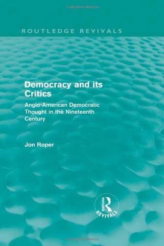 Democracy and its Critics (Routledge Revivals): Anglo-American Democratic Thought in the Nineteenth Century