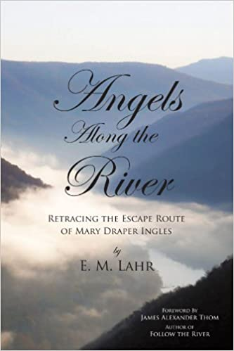 Angels Along the River: Retracing the Escape Route of Mary Draper Ingles by E. M. Lahr (2011-08-05)