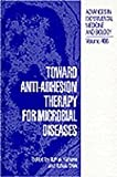 Toward Anti-Adhesion Therapy for Microbial Diseases : Proceedings of the Bat-Sheva Seminar Held in Zichron Yaakov, Israel, February 25-March 1, 1996, , 0306453975