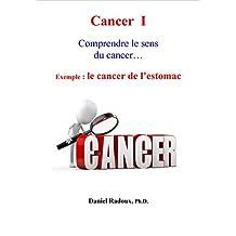 Cancer I - Comprendre le sens du cancer... - Exemple: le cancer de l'estomac (La Nouvelle Médecine de Demain t. 1) (French Edition)