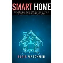 Smart Home: Smart Home Automation to Help You Live a Happy, Minimalist Life! (Smart Home, Home Automation, Linux, Raspberry PI, Home Security)