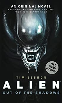 Alien: Out of the Shadows (Novel#1) by [Lebbon, Tim]