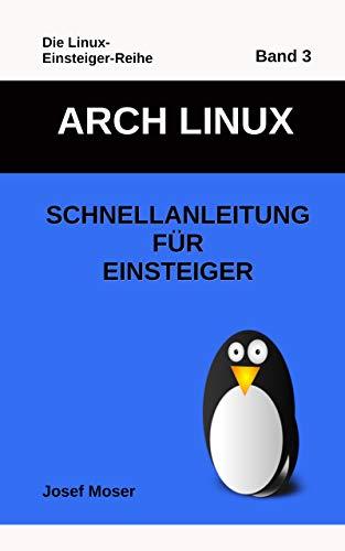 Arch Linux: Schnellanleitung für Einsteiger (Die Linux-Einsteiger-Reihe 3) (German Edition) Doc