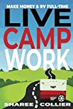 img - for Live Camp Work: How to make money while living in an RV & travel full-time, plus 1000+ employers who hire RVers book / textbook / text book