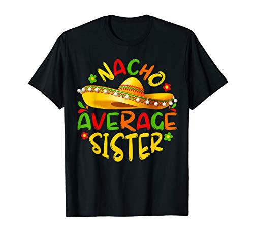 Nacho Average Sister Shirt Cinco De Mayo Tee ()