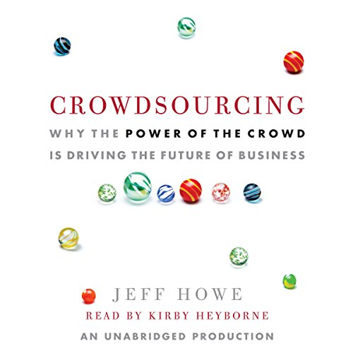 Crowdsourcing: The Coming Big Bang of Business and How It Will Change Your World by Random House
