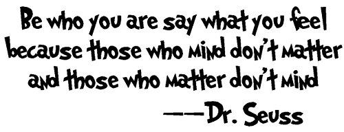 Byyoursidedecal Be who you are say what you feel because those who mind don't matter and those who matter don't mind Dr.seuss Vinyl Wall Decal,Art Quotes Inspirational Sayings 8