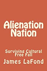 Alienation Nation: Surviving Cultural Free Fall Paperback