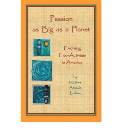 Read Online Passion as Big as a Planet: Evolving Eco-activism in America (Paperback) - Common PDF