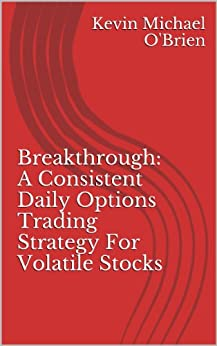 Breakthrough a consistent daily options trading strategy for volatile stocks