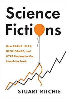 Book Cover: Science Fictions: How Fraud, Bias, Negligence, and Hype Undermine the Search for Truth