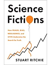 Science Fictions: How Fraud, Bias, Negligence, and Hype Undermine the Search for Truth