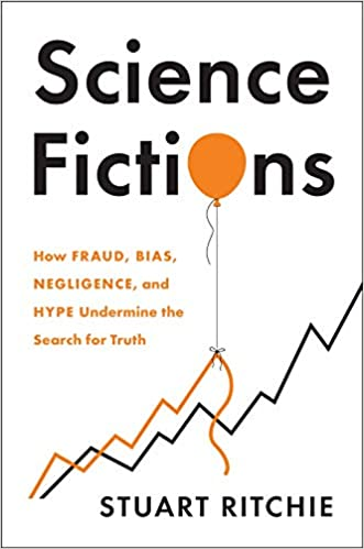 Science Fictions: How Fraud, Bias, Negligence, and Hype Undermine the Search  for Truth: Ritchie, Stuart: 9781250222695: Amazon.com: Books