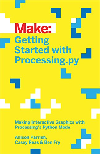 Getting Started with Processing.py: Making Interactive Graphics with Processing's Python Mode (Make:)