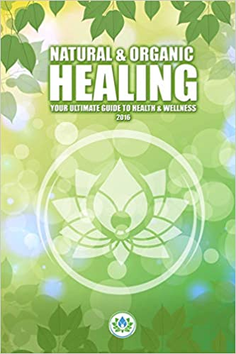 Natural & Organic Healing: Your Ultimate Guide to Health & Wellness (V.1)