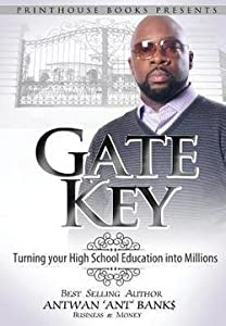 Antwan 'Ant '. Bank$: Gate Key : Turning Your High School Education Into Millions (Hardcover); 2015 Edition