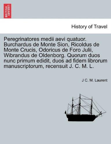 Ml Duo (Peregrinatores medii aevi quatuor. Burchardus de Monte Sion, Ricoldus de Monte Crucis, Odoricus de Foro Julii, Wibrandus de Oldenborg. Quorum duos ... recensuit J. C. M. L. (Latin Edition))