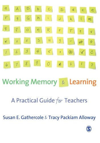 Working Memory and Learning: A Practical Guide for Teachers (School 2008 Learning System)