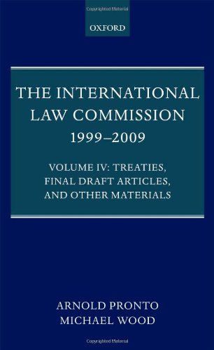The International Law Commission 1999-2009: Volume IV: Treaties, Final Draft Articles and Other Materials