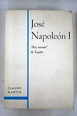 José Napoleón I, Rey intruso de España: Amazon.es: Martín, Claude: Libros