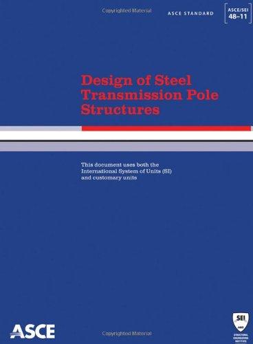 Design of Steel Transmission Pole Structures (Standard ASCE/SEI 48-11) (ASCE ()