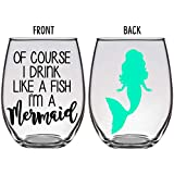 Of Course I Drink Like a Fish I'm a Mermaid Stemless Wine Glass