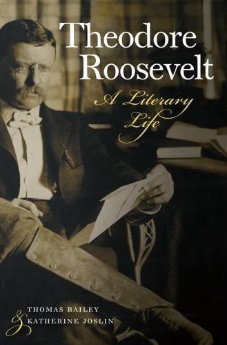 Theodore Roosevelt: A Literary - Bailey Theodore