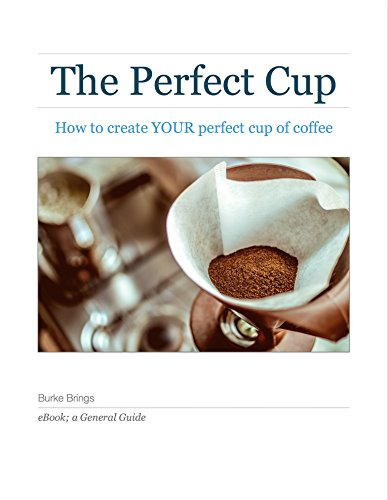 The Perfect Pot: How to Create YOUR Perfect Cup of Coffee by Burke Brings, Danielle Fradella