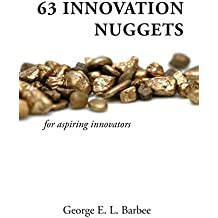 63 Innovation Nuggets for aspiring innovators by George E. L. Barbee (2015-10-15)