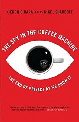 The Spy In The Coffee Machine: The End of Privacy as We Know it by Kieron O'Hara (2008-03-03) from Oneworld Publications