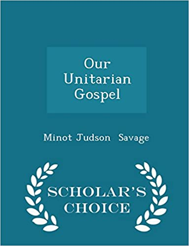Our Unitarian Gospel - Scholar's Choice Edition