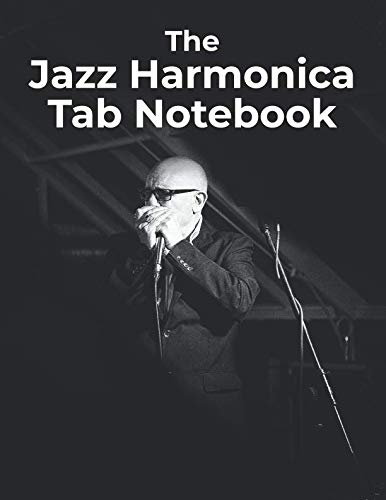 The Jazz Harmonica Tab Notebook: Blank jazz harmonica tablature book for jazz harmonica players, beginner jazz harmonica tab ()