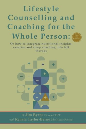 Lifestyle Counselling and Coaching of the Whole Person: Or how to integrate nutritional insights, physical exercise and sleep coaching into talk therapy