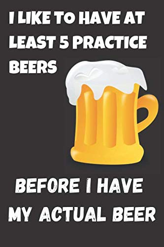 I Like To Have At Least 5 Practice Beers Before i Have My Actual Beer: Funny Beer Quotes Composition Notebook/Journal for Alcohol Drinking Gourmets to ... 120 Blank Pages (White&Black&Yellow Pattern)