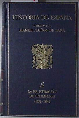 HISTORIA DE ESPAÑA. Tomo 5. LA FRUSTRACION DE UN IMPERIO. 1476-1714: Amazon.es: Vvaa. Manuel TuÑon De Lara (Dir.): Libros