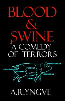 BLOOD & SWINE - A Comedy of Terrors by [Yngve, A.R.]