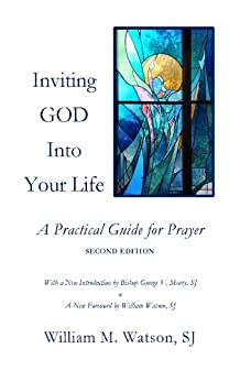 Inviting God Into Your Life: A Practical Guide for Prayer by [Watson SJ, William]
