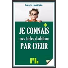 Je connais mes tables d'addition par coeur (Je connais par coeur t. 1) (French Edition)