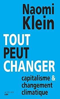 Tout peut changer : Capitalisme & changement climatique par Klein